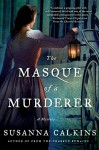 The Masque of a Murderer: A Mystery (Lucy Campion Mysteries) - Susanna Calkins