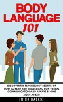 Body Language: 101: Discover the Psychology Secrets of How to Read and Understand Non Verbal Communication and Always Be One Move Ahead (Mind Hacks, Body ... Dating, Attraction, Rapport, Book 5) - Hanif Raah, Mind Hacks