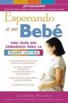 Esperando a Mi Bebe: Una Guia del Embarazo Para La Mujer Latina - Lourdes Alcaniz