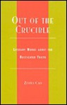 Out of the Crucible: Literary Works about the Rusticated Youth - Zuoya Cao