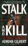 Stalk and Kill: The Thrill and Danger of the Sniper Experience - Adrian Gilbert