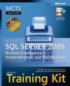 MCTS Self-Paced Training Kit (Exam 70-445): Microsoft® SQL Server� 2005 Business Intelligence�Implementation and Maintenance: Microsoft SQL Server 2005 Business Intelligence--Implementation and Maintenance - Erik Veerman, Dejan Sarka, Teo Lachev, Javier Loria, Solid Quality Learning