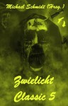 Zwielicht Classic 5 (German Edition) - Andreas Flögel, Michael Schmidt, Felix Woitkowski, Lothar Bauer