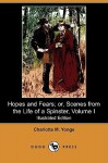 Hopes and Fears; Or, Scenes from the Life of a Spinster, Volume I - Charlotte Mary Yonge, Herbert Gandy