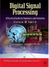 Digital Signal Processing: A Practical Guide for Engineers and Scientists - Steven Smith