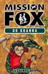 Go Goanna: : Mission Fox Book 7 - Justin D'Ath