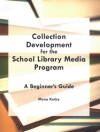 Collection Development for the School Library Media Program: A Beginner's Guide - Mona Kerby