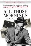 All those mornings . . . at the Post The 20th Century in Sports from Famed Washington Post Columnist Shirley Povich - Shirley Povich, Shirley Povich, Maury Povich, Lynn Povich