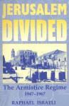 Jerusalem Divided: The Armistice Regime, 1947-1967 - Raphael Israeli