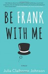 Be Frank With Me: A Novel - Julia Claiborne Johnson