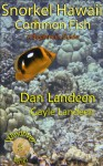 Snorkel Hawaii Common Fish: A Beginners Guide (Windriver Series Book 5) - Dan Landeen, Gayle Landeen