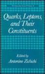 Quarks, Leptons and Their Constituents (Subnuclear Series, Vol 22) - Antonino Zichichi