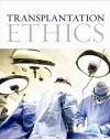 Transplantation Ethics - Robert Veatch, Lainie Friedman Ross