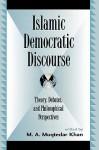 Islamic Democratic Discourse: Theory, Debates, and Philosophical Perspectives (Global Encounters: Studies in Comparative Political Theory) - M.A. Muqtedar Khan, Tarek Ramadan, Tamara Sonn, Asma Afsaruddin