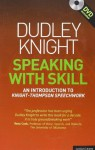 Speaking With Skill: A Skills Based Approach to Speech Training - Dudley Knight