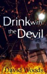 Drink With The Devil - David Woods
