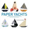 Paper Yachts: Streamlined Designs and Water-Resistant Templates to Make and Sail - Nic Compton, Nick Robinson