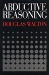 Abductive Reasoning - Douglas N. Walton