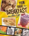 A Teen Guide to Breakfast on the Go - Dana Meachen Rau