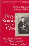 From Russia to the West: The Musical Memoirs and Reminiscences of Nathan Milstein - Nathan Milstein, Solomon Volkov
