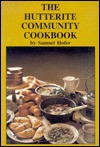 The Hutterite Community Cookbook - Samuel Hofer