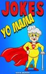 Jokes : Best Yo Mama Jokes (Jokes, Jokes Free, Yo Mama Jokes, Jokes for Kids, yo mama jokes free for kindle) - Kevin Murphy