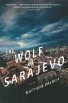 The Wolf of Sarajevo - Matthew Palmer