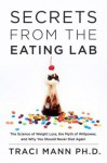 The Science of Weight Loss, the Myth of Willpower, and Why You Should Never Diet Secrets from the Eating Lab (Hardback) - Common - Traci Mann