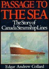 Passage to the Sea: The Story of Canada Steamship Lines - Edgar Andrew Collard