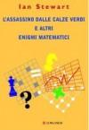L'assassino dalle calze verdi e altri enigmi matematici - Ian Stewart