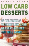 Low Carb Desserts: 30 Delicious & Healthy Low Carb Dessert Recipes You Will Love!: (low carbohydrate, high protein, low carbohydrate foods, low carb, low ... Diet to Overcome Belly Fat Book 1) - Pamela Brown