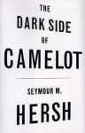 The Dark Side of Camelot By Seymour M. Hersh - -Author-