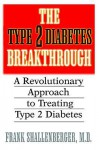 The Type 2 Diabetes Breakthrough - Frank Shallenberger, Shallenberger M. D. Frank