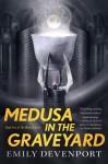 Medusa in the Graveyard - Emily Devenport