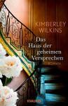 Das Haus der geheimen Versprechen: Roman - Kimberley Wilkins, Sabine Thiele