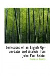 Confessions of an English Opium-Eater and Analects from John Paul Richter - Thomas De Quincey
