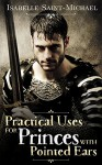 Practical Uses for Princes with Pointed Ears (Otherworld Realms Book 1) - Isabelle Saint-Michael, Lisa Merrick