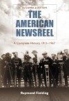 The American Newsreel: A Complete History, 1911-1967, 2d ed. - Raymond Fielding