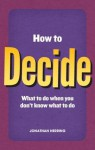 How to Decide: What to Do When You Don't Know What to Do - Jonathan Herring