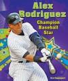 Alex Rodriguez: Champion Baseball Star - Ken Rappoport