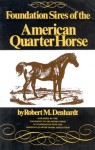 Foundation Sires of the American Quarter Horse - Robert Moorman Denhardt