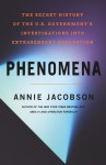 Phenomena: The Secret History of the U.S. Government's Investigations into Extrasensory Perception and Psychokinesis - Annie Jacobsen