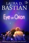 Eye On Orion - Laura D. Bastian
