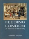 Feeding London: A Taste of History - Richard Tames