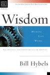 Wisdom: Making Life Work: Six Studies for Individuals or Groups with Leader's Notes - Bill Hybels, Sandy Larsen, Dale Larsen