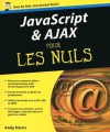 Javascript et Ajax Pour les nuls (French Edition) - Andy Harris, Patricia Moritz, Jean-Louis Gréco