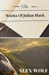 The Works Of Julian Black (The Black Collection Book 1) - Alex Wolf