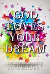 God Loves Your Dream - Suzanne Elizabeth Anderson