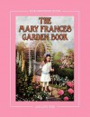 The Mary Frances Garden Book 100th Anniversary Edition: A Children's Story-Instruction Gardening Book with Bonus Pattern for Child's Gardening Apron - Jane Eayre Fryer, Linda Wright