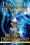 Legacy of Dragonwand: Book 2 (Legacy of Dragonwand Trilogy) (Volume 2) - Daniel Peyton